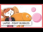 FISHY BUBBLES | Illustration Lapse