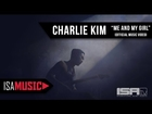 Charlie Kim - Me And My Girl (Official Music Video) - ISA MUSIC
