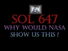 WHY WOULD NASA SHOW US THIS ? SOL 647 Mars Anomaly Research
